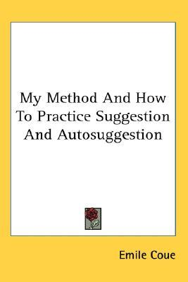 My Method and How to Practice Suggestion and Autosuggestion  by  Émile Coué