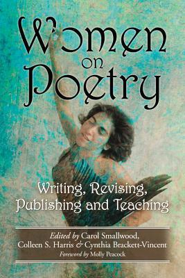 Women on Poetry: Writing, Revising, Publishing and Teaching Carol Smallwood