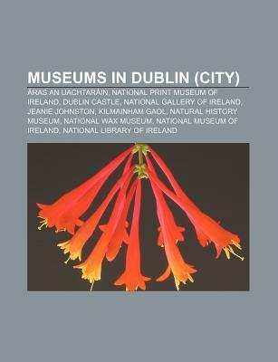 Museums in Dublin (City): Ras an Uachtar In, National Print Museum of Ireland, Dublin Castle, National Gallery of Ireland, Jeanie Johnston Source Wikipedia