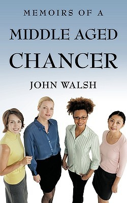 Memoirs of a Middle Aged Chancer John Walsh