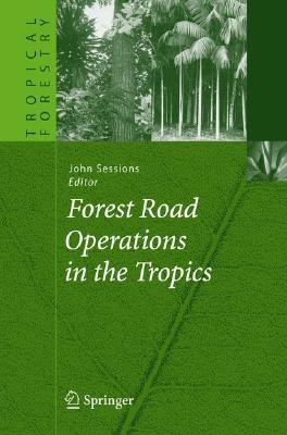 Forest Road Operations in the Tropics  by  John Sessions