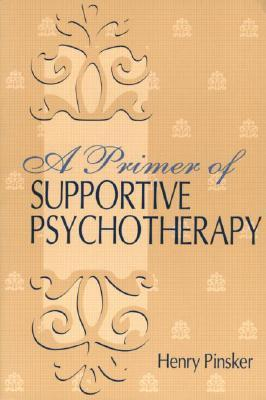 A Primer Supportive Psychotherapy  by  Henry Pinsker