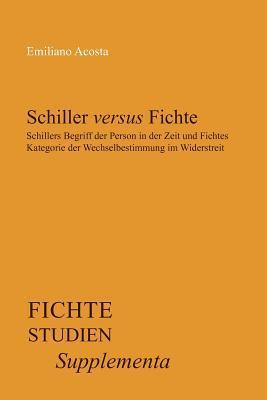 Schiller Versus Fichte: Schillers Begriff Der Person in Der Zeit Und Fichtes Kategorie Der Wechselbestimmung Im Widerstreit. Emiliano Acosta