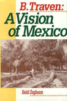 B. Traven: A Vision of Mexico  by  Heidi Zogbaum