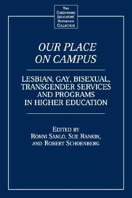 Our Place on Campus: Lesbian, Gay Bisexual, Transgender Services and Programs in Higher Education (GPG) (PB)  by  Ronni L. Sanlo