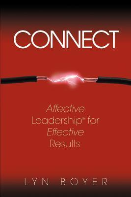 Connect: Affective Leadership for Effective Results  by  Lyn Boyer