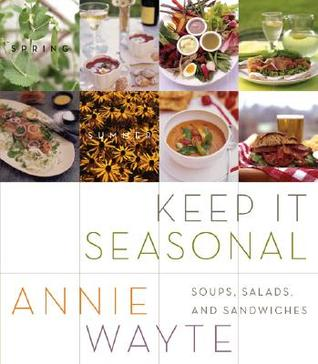 Keep It Seasonal: Soups, Salads, and Sandwiches  by  Annie Wayte