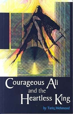 Courageous Ali and the Heartless King  by  Tariq Mehmood