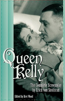 Queen Kelly: The Complete Screenplay Erich Von Stroheim by Bret Wood