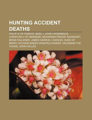 Hunting Accident Deaths: Philip IV of France, Basil I, John II Komnenos, Christian V of Denmark, Maharana Pratap, Razadarit, Brian Faulkner  by  Source Wikipedia
