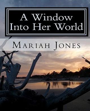 A Window Into Her World  by  Mariah I. Jones