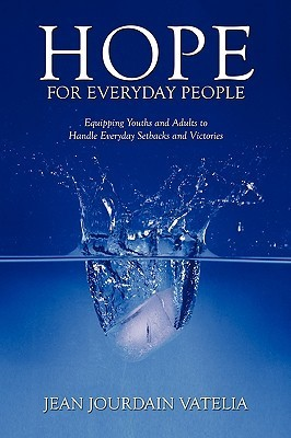 Hope for Everyday People: Equipping Youths and Adults to Handle Everyday Setbacks and Victories  by  Jean Jourdain Vatelia