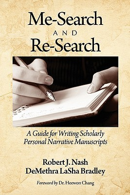 Me-Search and Re-Search: A Guide for Writing Scholarly Personal Narrative Manuscripts  by  Robert J. Nash