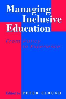 Managing Inclusive Education: From Policy to Experience Peter Clough