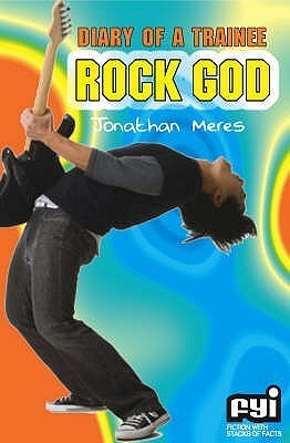 Diary Of A Trainee Rock God Jonathan Meres