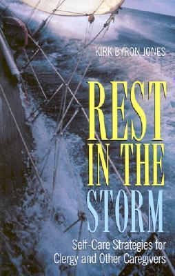 Rest in the Storm: Self-Care Strategies for Clergy and Other Caregivers Kirk Byron Jones