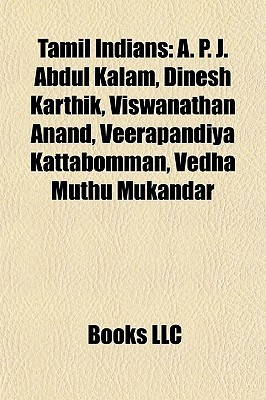 Tamil Indians: A. P. J. Abdul Kalam, Dinesh Karthik, Viswanathan Anand, Veerapandiya Kattabomman, Vedha Muthu Mukandar  by  Books LLC