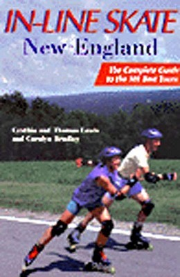 In-Line Skate New England: The Complete Guide to the 101 Best Tours  by  Cynthia Copeland Lewis