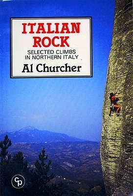 Italian Rock: Selected Rock Climbs In Northern Italy  by  A.L. Churcher