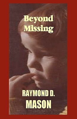 Beyond Missing  by  Raymond D. Mason