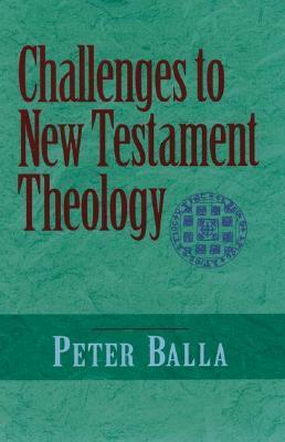 Challenges to New Testament Theology: An Attempt to Justify the Enterprise  by  Peter Balla