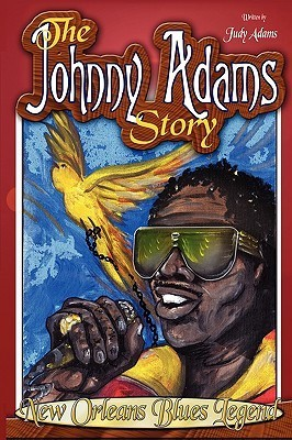 The Johnny Adams Story, New Orleans Famous Blues Legend  by  Judy Adams