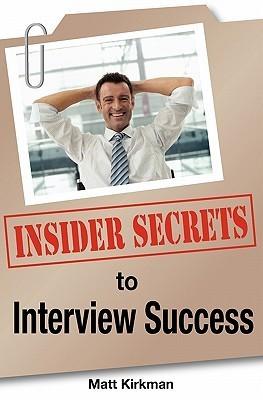 Insider Secrets to Interview Success Matt Kirkman