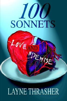 100 Sonnets--Love and Demise  by  Layne Thrasher