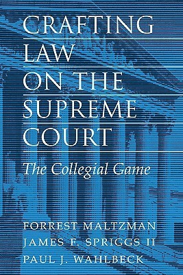 Crafting Law on the Supreme Court: The Collegial Game  by  Forrest Maltzman