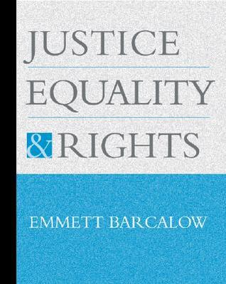 Justice, Equality, and Rights Emmett Barcalow