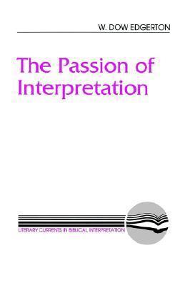 The Passion of Interpretation  by  W. Dow Edgerton