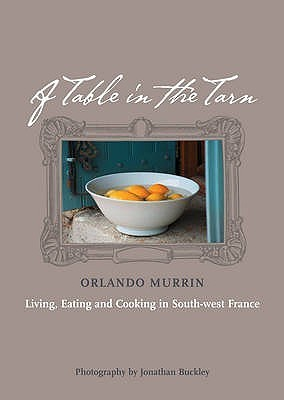 A Table In The Tarn: Living, Eating And Cooking In South West France Orlando Murrin
