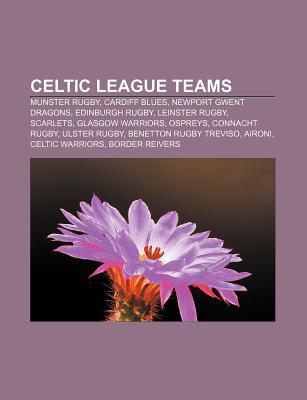 Celtic League Teams: Munster Rugby, Cardiff Blues, Newport Gwent Dragons, Edinburgh Rugby, Leinster Rugby, Scarlets, Glasgow Warriors, Ospr Source Wikipedia