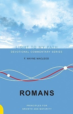 Romans: Messages of Growth and Maturity  by  F. Wayne MacLeod