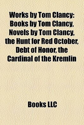 Works Tom Clancy (Study Guide): Books by Tom Clancy, Novels by Tom Clancy, the Hunt for Red October, Debt of Honor by Books LLC