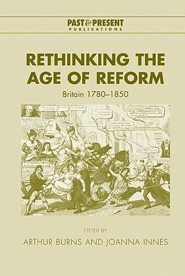 Rethinking the Age of Reform: Britain 1780-1850 Arthur Burns