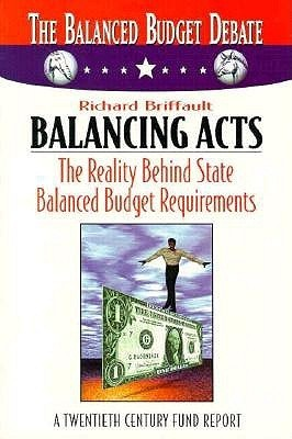 Balancing Acts: The Reality Behind State Balanced Budget Requirements Richard Briffault