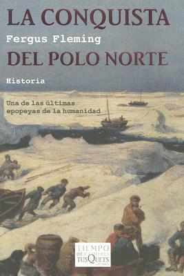 La Conquista del Polo Norte = Ninety Degrees North  by  Fergus Fleming