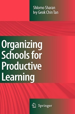 Organizing Schools For Productive Learning  by  Shlomo Sharan