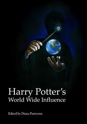 Harry Potters World Wide Influence Diana Patterson
