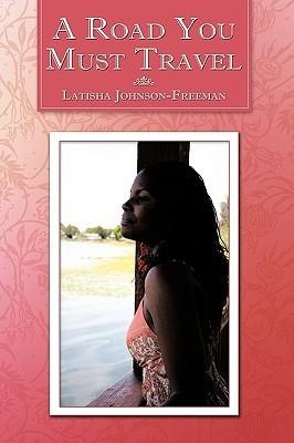 A Road You Must Travel  by  Latisha Johnson-Freeman