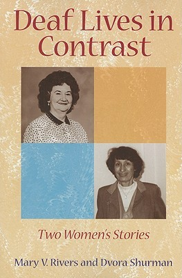 Deaf Lives in Contrast: Two Womens Stories  by  Mary V. Rivers
