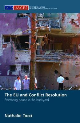 The EU and Conflict Resolution: Promoting Peace in the Backyard Nathalie Tocci