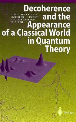 Decoherence and the Appearance of a Classical World in Quantum Theory  by  Domenico J.W. Giulini