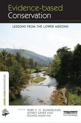 Evidence-Based Conservation: Lessons from the Lower Mekong  by  Terry C.H. Sunderland