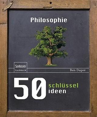 50 Schlusselideen Philosophie  by  Ben Dupra(c)