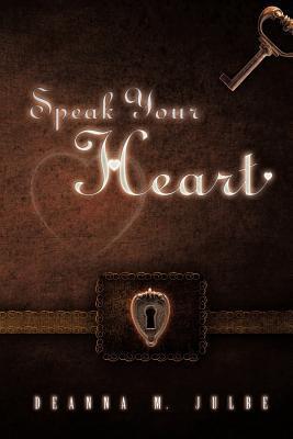 Speak Your Heart  by  Deanna M. Julbe