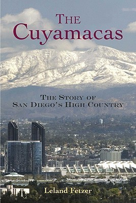 The Cuyamacas: The Story of San Diegos High Country Leland Fetzer
