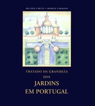 Tratado da Grandeza dos Jardins em Portugal ou da originalidade e desaires desta arte Helder Carita