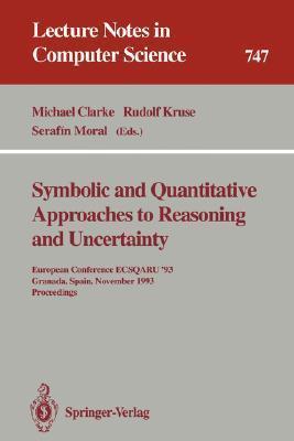 Symbolic And Quantitative Approaches To Reasoning And Uncertainty: European Conference Ecsqaru 93, Granada, Spain, November 8 10, 1993: Proceedings Michael Clarke